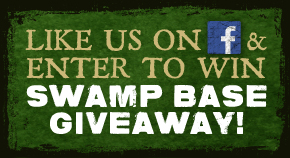 Like Us on Facebook & Enter to Win Swamp Base Giveaway